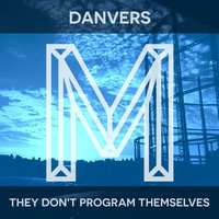 They Don't Program Themselves — Danvers