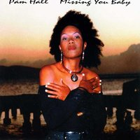 Missing You Baby — Pam Hall