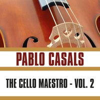 The Cello Maestro, Vol. 2 — Pablo Casals