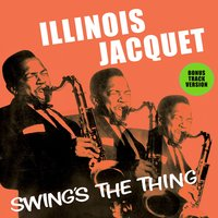 Illinois Jacquet Swing's the Thing — Illinois Jacquet