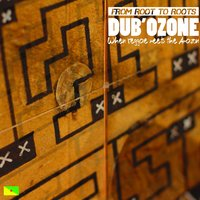 From Root to Roots — Dub'Ozone