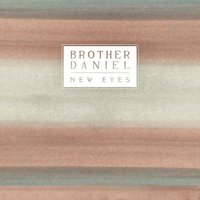 New Eyes — Brother Daniel