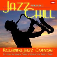 Jazz Music Chill: Relaxing Background Smooth Instrumental Dinner Songs — Relaxing Jazz Consort