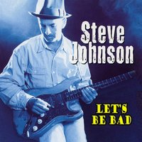 Let's Be Bad — Steve Johnson