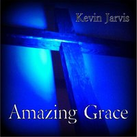 Amazing Grace — Kevin Jarvis
