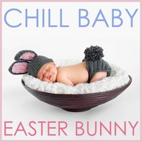 Chill Baby Easter Bunny: Relaxing Easter Lullabies — Chill Babies