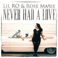 Never Had a Love — Rose Marie, Lil Ro, Lil Ro & Rose Marie