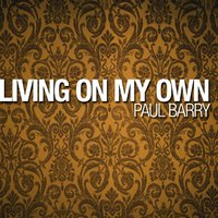 Living On My Own — Paul Barry