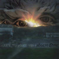 Hate To Wake You — Absent Me