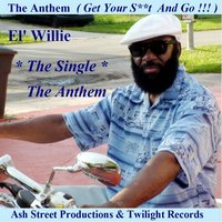 The Anthem  ( Get Your S**t and Go !!! ) — El' Willie