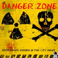 Danger Zone (Mysterious Sounds in the City Night) — сборник