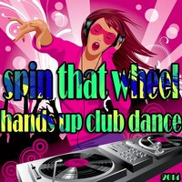 Spin That Wheel, Hands Up Club Dance 2014 — сборник