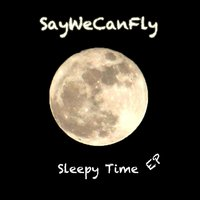Sleepy Time EP — SayWeCanFly