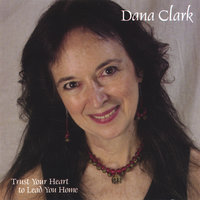 Trust Your Heart To Lead You Home — Dana Clark
