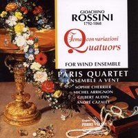 Rossini : Quatuors pour ensemble à vents — Michel Arrignon, André Cazalet, Gilbert Audin, Sophie Cherrier, Paris Quartet Ensemble à vent, Paris Quartet Ensemble à vent, Sophie Cherrier, Michel Arrignon, Gilbert Audin, André Cazalet, Джоаккино Россини
