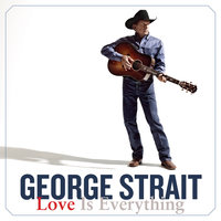 Love Is Everything — George Strait