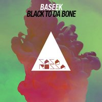 Black to da Bone — Baseek