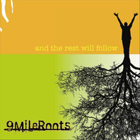 And the Rest Will Follow — 9 Mile Roots