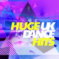 Huge Uk Dance Hits — UK Dance Chart