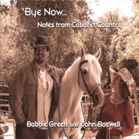 'Bye Now...Notes From Cabaret Country — Babbie Green And John Boswell