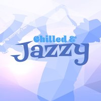 Chilled & Jazzy — Chilled Jazz Masters