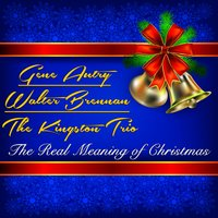 The Real Meaning of Christmas — Gene Autry, Walter Brennan, The Kingston Trio