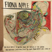 The Idler Wheel Is Wiser Than the Driver of the Screw and Whipping Cords Will Serve You More Than Ropes Will Ever Do — Fiona Apple