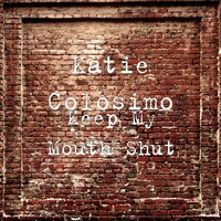 Keep My Mouth Shut — Katie Colosimo