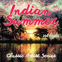 Indian Summer - Classic Artist Series, Vol. 8 — сборник