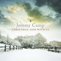 Christmas:  God With Us — Jeremy Camp