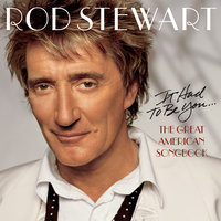 It Had To be You... The Great American Songbook — Rod Stewart