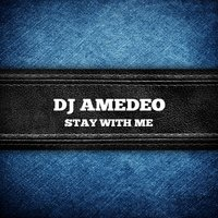 Stay with Me — DJ Amedeo