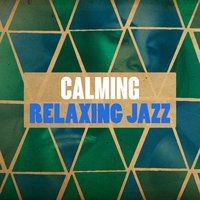 Calming Relaxing Jazz — Relaxing Instrumental Jazz Ensemble, Yoga Jazz Music, Piano Jazz Calming Music Academy, Piano Jazz Calming Music Academy|Relaxing Instrumental Jazz Ensemble|Yoga Jazz Music