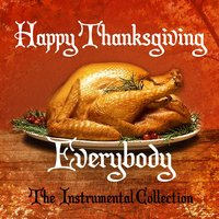Happy Thanksgiving Everybody - The Instrumental Collection — сборник