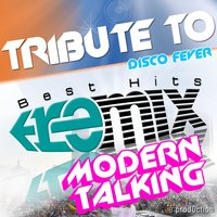 Tribute to Modern Talking:You Can Win If You Want/Brother Louie/Geronimo's Cadillac/Atlantis Is Calling/Chery Chery Lady/With a Little Love/You're My Heart, You're My Soul — Disco Fever