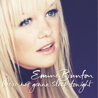We're Not Gonna Sleep Tonight — Emma Bunton