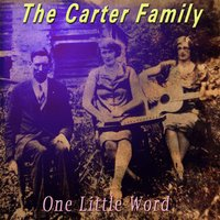 One Little Word — The Carter Family