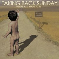 Where You Want To Be — Taking Back Sunday