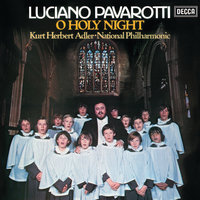 O Holy Night — Luciano Pavarotti, The National Philharmonic Orchestra, Kurt Herbert Adler