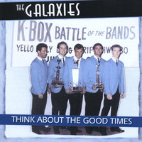 Think Amout The Good Times — The Galaxies
