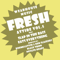 Wearhouse Music Presents Fresh Attire Vol 5. — Slap In The Bass