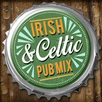 Irish and Celtic Pub Mix — Celtic Spirits, Irish Pub Songs, Great Irish Pub Songs, Irish Pub Songs|Celtic Spirits|Great Irish Pub Songs