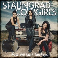 Kiss Your Heart Goodbye — Stalingrad Cowgirls