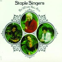 Be What You Are — The Staple Singers