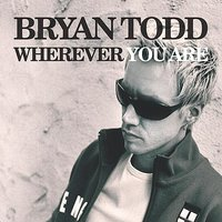 Wherever You Are — Bryan Todd