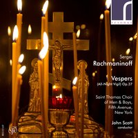 Sergei Rachmaninoff: Vespers (All-Night Vigil), Op. 37 — Сергей Васильевич Рахманинов, John Scott, Saint Thomas Choir of Men & Boys, Fifth Avenue, New York
