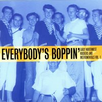 Everybody's Boppin' - Early Northwest Rockers and Instrumentals Vol. 1 — сборник