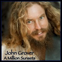 A Million Sunsets — JOHN GROVER