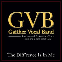 The Diff'rence Is In Me Performance Tracks — Gaither Vocal Band