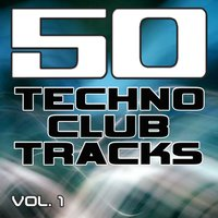 50 Techno Club Tracks Vol. 1 - Best of Techno, Electro House, Trance & Hands Up — сборник